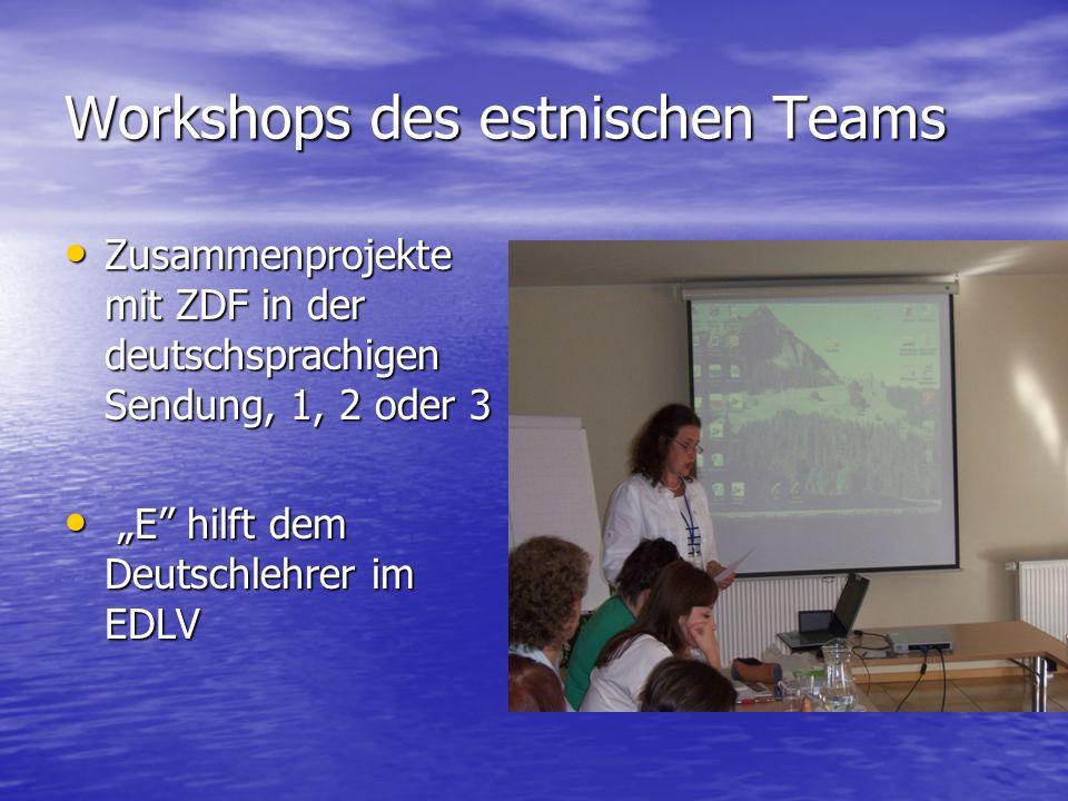 Workshops des estnischen Teams Zusammenprojekte mit ZDF in der deutschsprachigen Sendung, 1, 2 oder 3 Zusammenprojekte mit ZDF in der deutschsprachigen Sendung, 1, 2 oder 3 E hilft dem Deutschlehrer im EDLV E hilft dem Deutschlehrer im EDLV