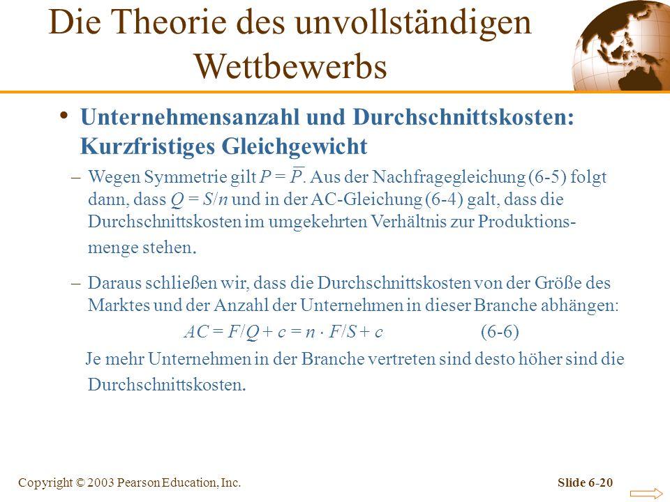 Copyright © 2003 Pearson Education, Inc.Slide 6-20 Unternehmensanzahl und Durchschnittskosten: Kurzfristiges Gleichgewicht Die Theorie des unvollständigen Wettbewerbs –Wegen Symmetrie gilt P = P.
