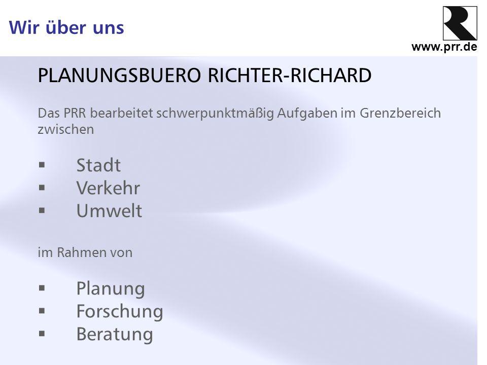 www.prr.de Wir über uns PLANUNGSBUERO RICHTER-RICHARD Das PRR bearbeitet schwerpunktmäßig Aufgaben im Grenzbereich zwischen Stadt Verkehr Umwelt im Ra