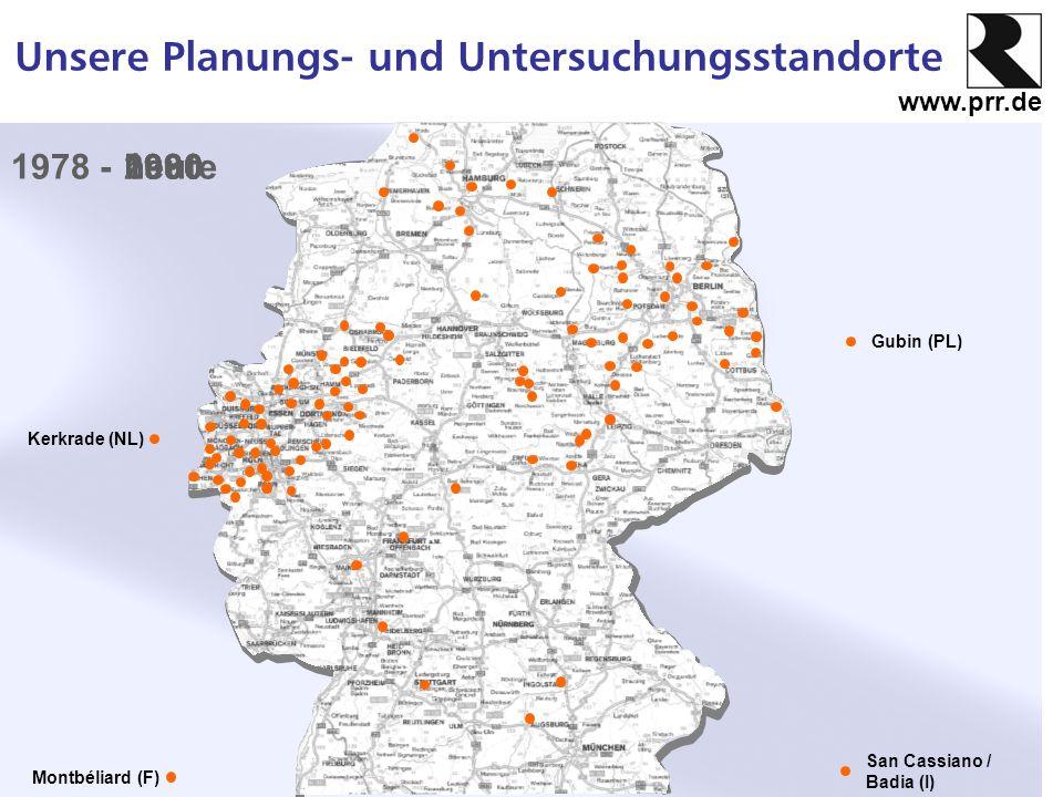 www.prr.de Unsere Planungs- und Untersuchungsstandorte Montbéliard (F) Kerkrade (NL) Gubin (PL) San Cassiano / Badia (I) 1978 -198019902000heute