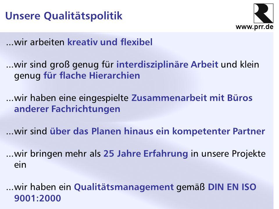 www.prr.de Unsere Qualitätspolitik...wir arbeiten kreativ und flexibel...wir sind groß genug für interdisziplinäre Arbeit und klein genug für flache H
