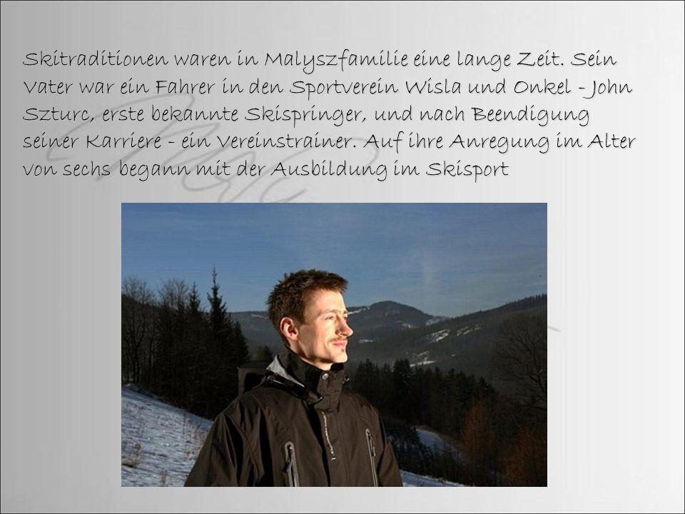 Skitraditionen waren in Malyszfamilie eine lange Zeit. Sein Vater war ein Fahrer in den Sportverein Wisla und Onkel - John Szturc, erste bekannte Skis