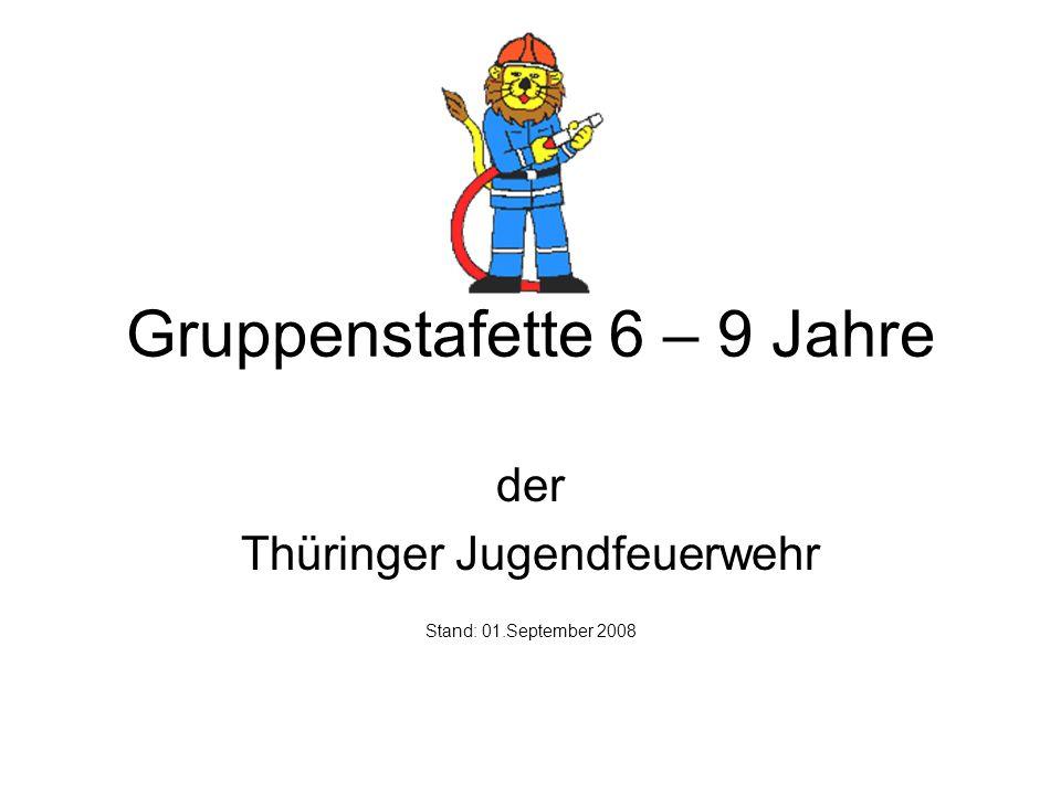 Gruppenstafette 6 – 9 Jahre der Thüringer Jugendfeuerwehr Stand: 01.September 2008