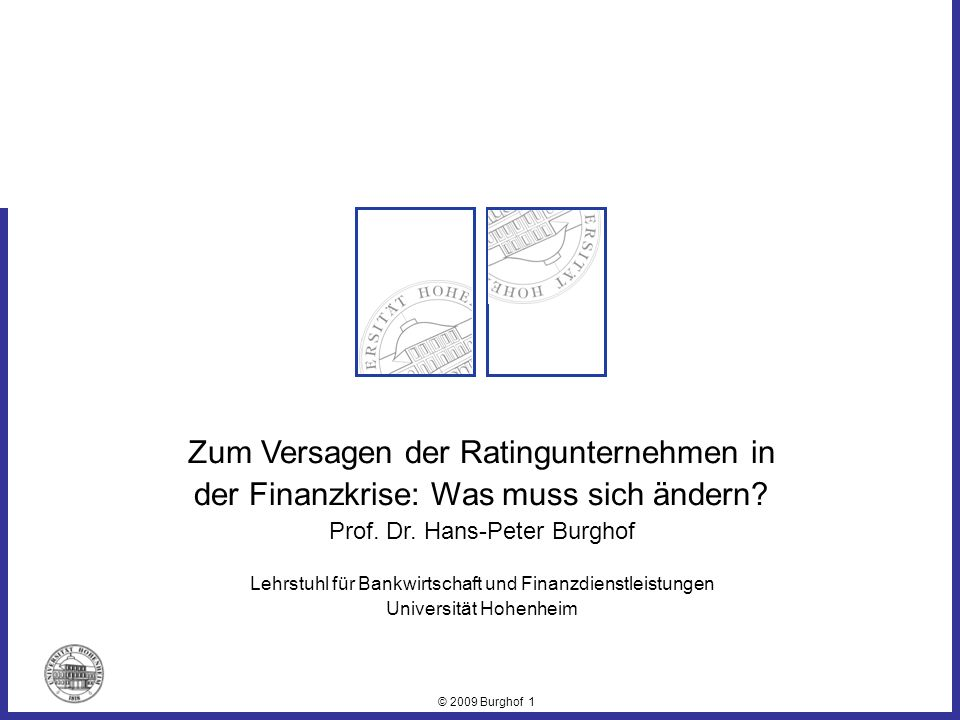 © 2009 Burghof 2 Zum Versagen der Ratingunternehmen… Agenda 1.There are two superpowers in the world… 2.Who monitors the monitor 3.Good rating systems account for incentive problems 4.Banking is necessary, banks are not