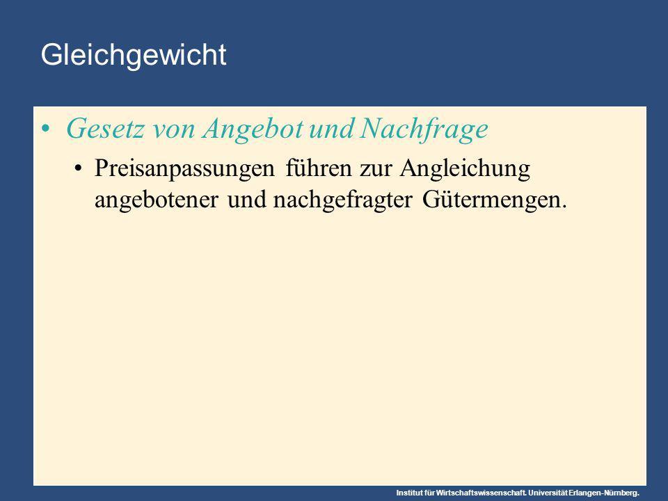 Institut für Wirtschaftswissenschaft. Universität Erlangen-Nürnberg. Gleichgewicht Gesetz von Angebot und Nachfrage Preisanpassungen führen zur Anglei