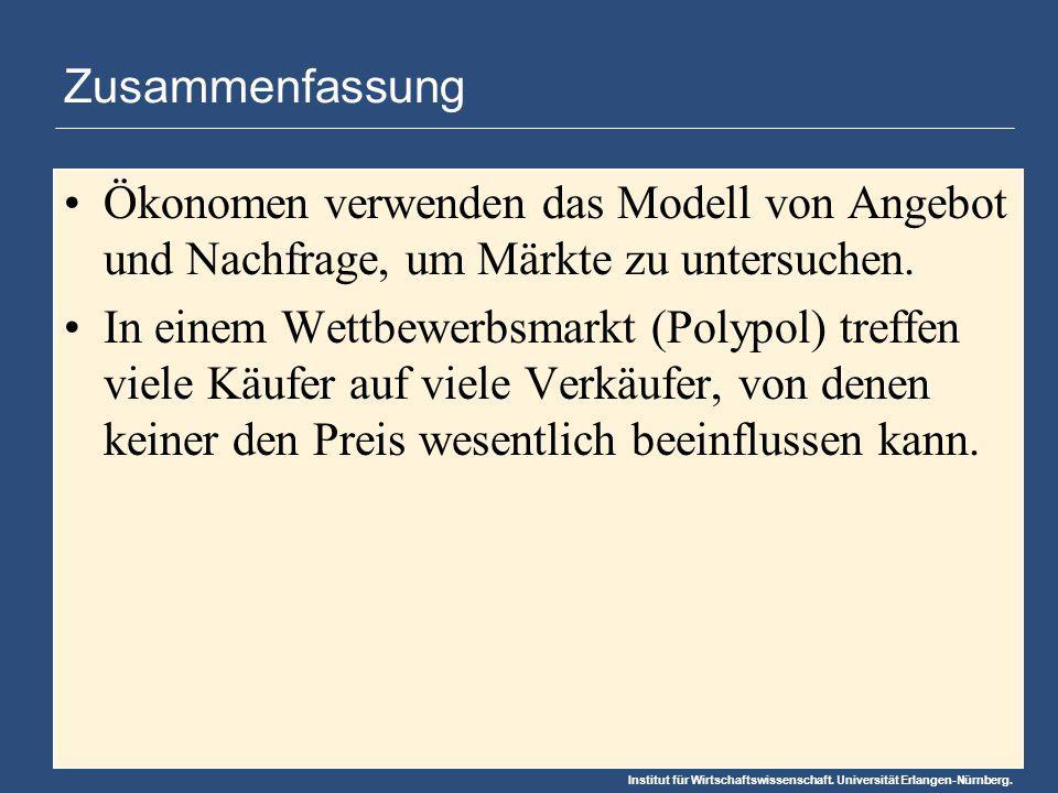 Institut für Wirtschaftswissenschaft. Universität Erlangen-Nürnberg. Zusammenfassung Ökonomen verwenden das Modell von Angebot und Nachfrage, um Märkt