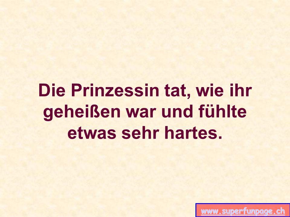 www.superfunpage.ch Die Prinzessin tat, wie ihr geheißen war und fühlte etwas sehr hartes.