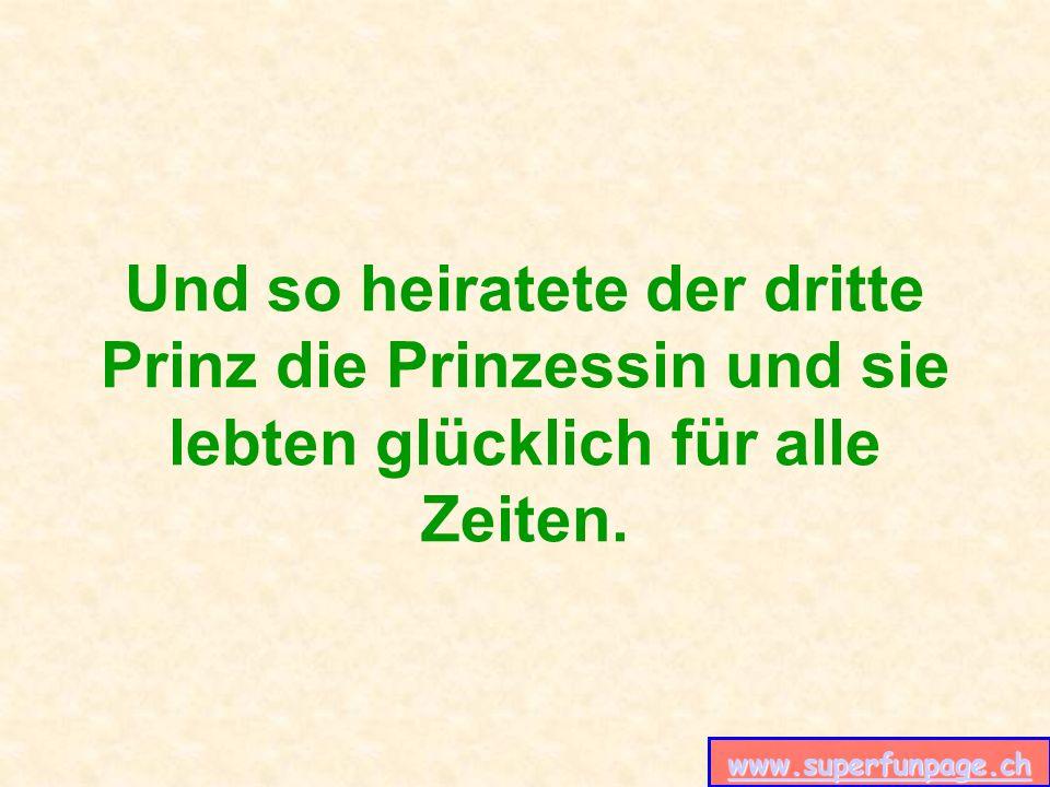 www.superfunpage.ch Und so heiratete der dritte Prinz die Prinzessin und sie lebten glücklich für alle Zeiten.