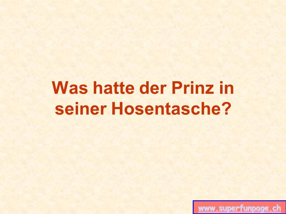 www.superfunpage.ch Was hatte der Prinz in seiner Hosentasche?