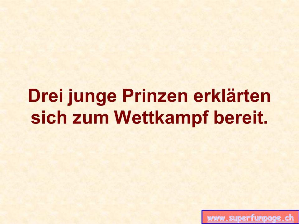 www.superfunpage.ch Der erste Prinz brachte ein furchtbar hartes Stück Titan, aber als die Prinzessin es nur kurz berührte, schmolz es.