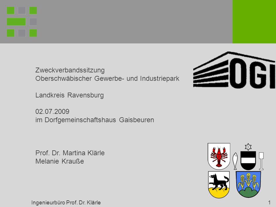 Ingenieurbüro Prof. Dr. Klärle 1 Zweckverbandssitzung Oberschwäbischer Gewerbe- und Industriepark Landkreis Ravensburg 02.07.2009 im Dorfgemeinschafts