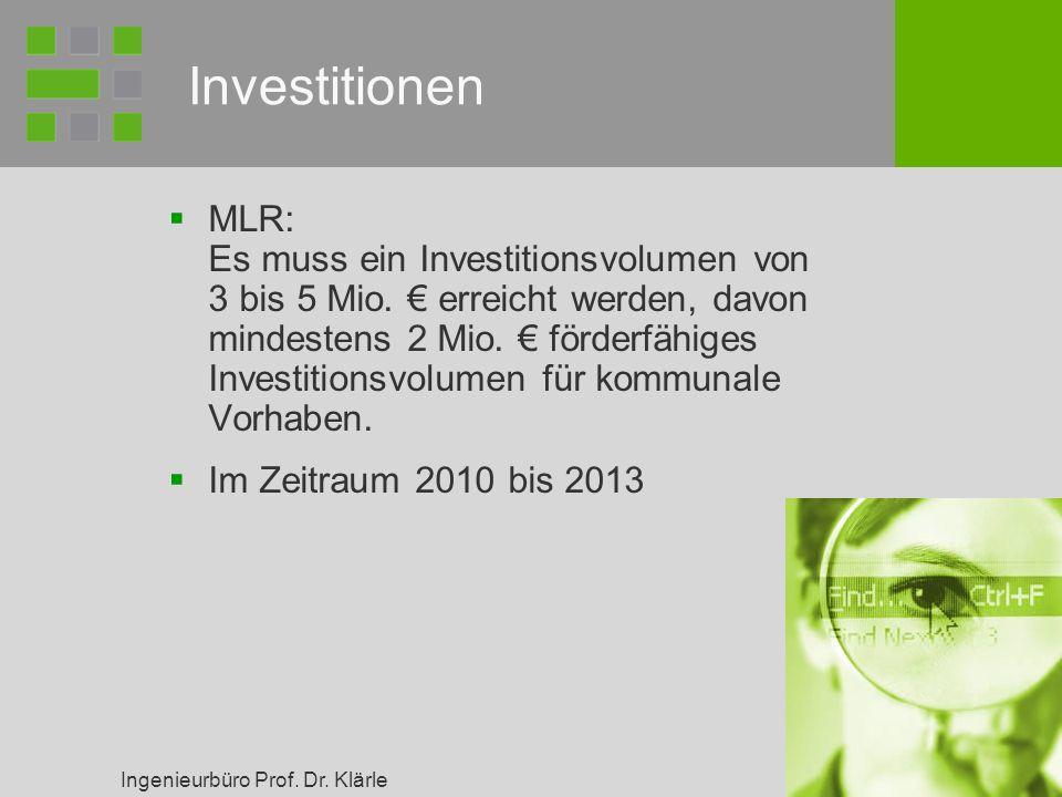 Ingenieurbüro Prof. Dr. Klärle Investitionen MLR: Es muss ein Investitionsvolumen von 3 bis 5 Mio. erreicht werden, davon mindestens 2 Mio. förderfähi
