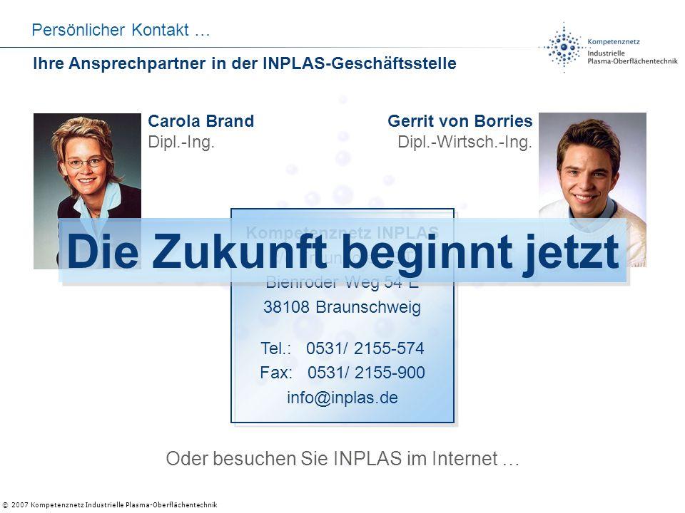 © 2007 Kompetenznetz Industrielle Plasma-Oberflächentechnik Persönlicher Kontakt … Oder besuchen Sie INPLAS im Internet … Carola Brand Dipl.-Ing. Gerr