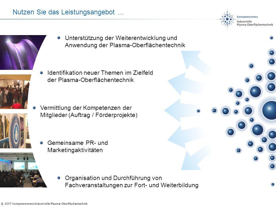 © 2007 Kompetenznetz Industrielle Plasma-Oberflächentechnik Nutzen Sie das Leistungsangebot … Identifikation neuer Themen im Zielfeld der Plasma-Oberf