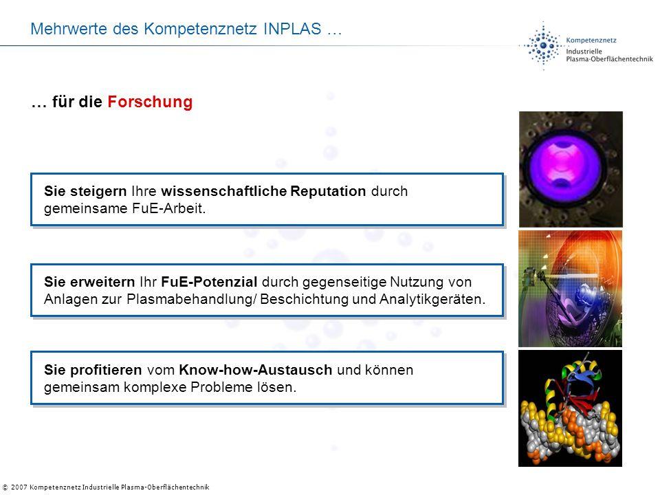 © 2007 Kompetenznetz Industrielle Plasma-Oberflächentechnik Mehrwerte des Kompetenznetz INPLAS … Sie steigern Ihre wissenschaftliche Reputation durch