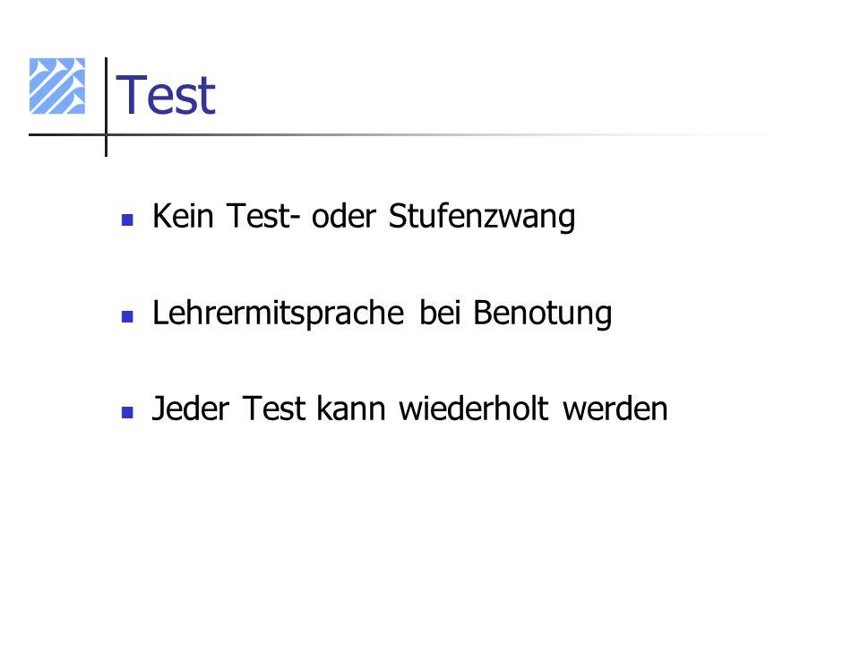 Test Kein Test- oder Stufenzwang Lehrermitsprache bei Benotung Jeder Test kann wiederholt werden