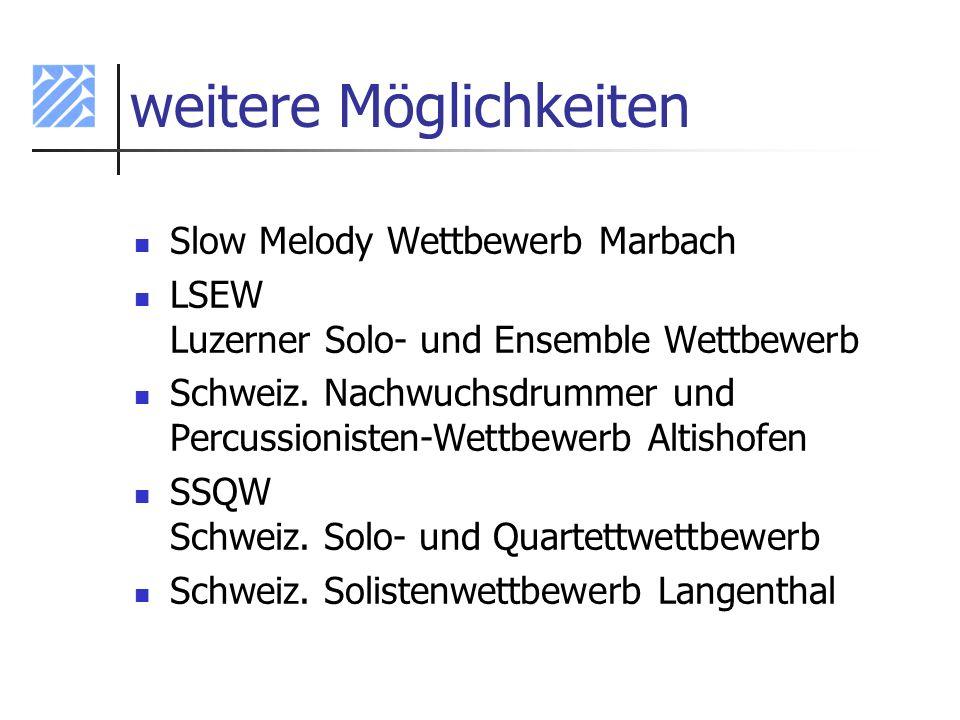 weitere Möglichkeiten Slow Melody Wettbewerb Marbach LSEW Luzerner Solo- und Ensemble Wettbewerb Schweiz. Nachwuchsdrummer und Percussionisten-Wettbew