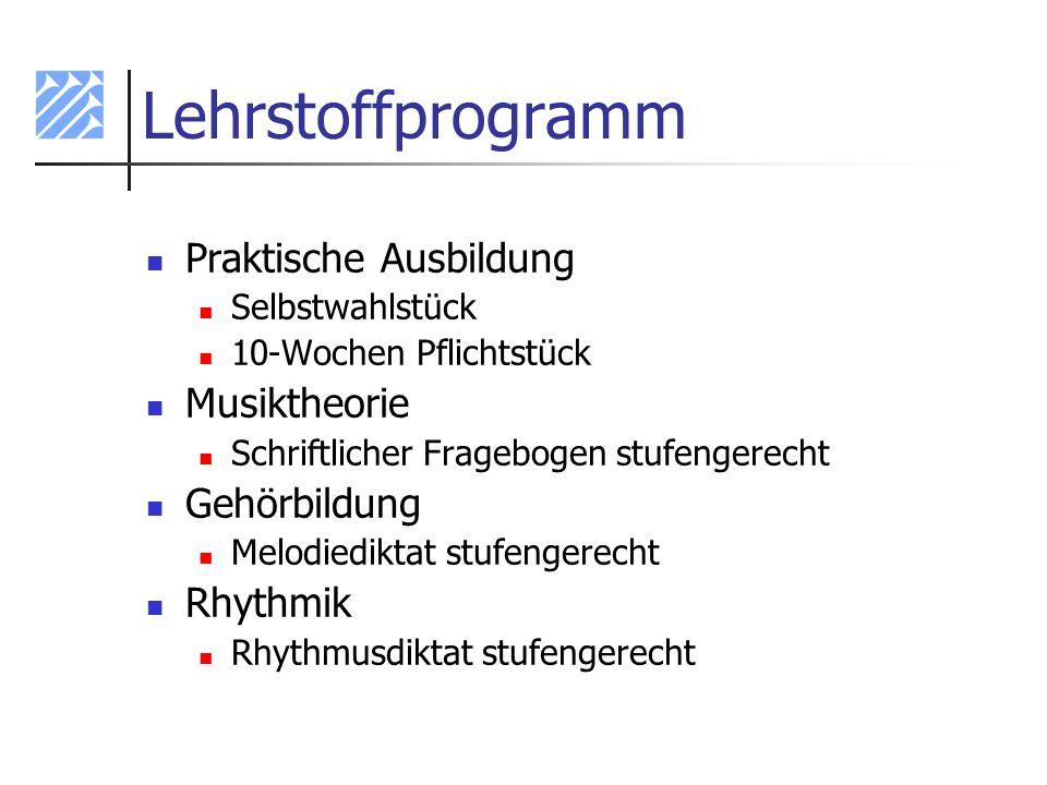 Lehrstoffprogramm Praktische Ausbildung Selbstwahlstück 10-Wochen Pflichtstück Musiktheorie Schriftlicher Fragebogen stufengerecht Gehörbildung Melodi