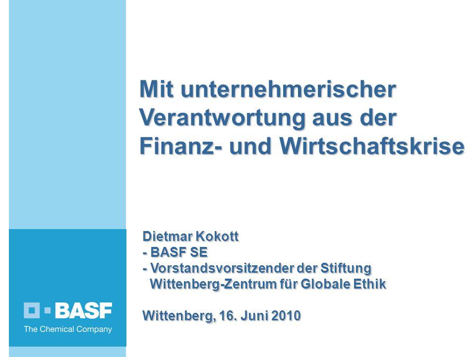 D.Kokott 1 Mit unternehmerischer Verantwortung aus der Finanz- und Wirtschaftskrise Dietmar Kokott - BASF SE - Vorstandsvorsitzender der Stiftung Witt