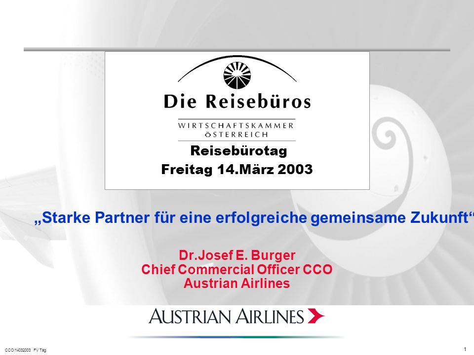 CCO/14032003 FV Tag 1 Dr.Josef E. Burger Chief Commercial Officer CCO Austrian Airlines Reisebürotag Freitag 14.März 2003 Starke Partner für eine erfo