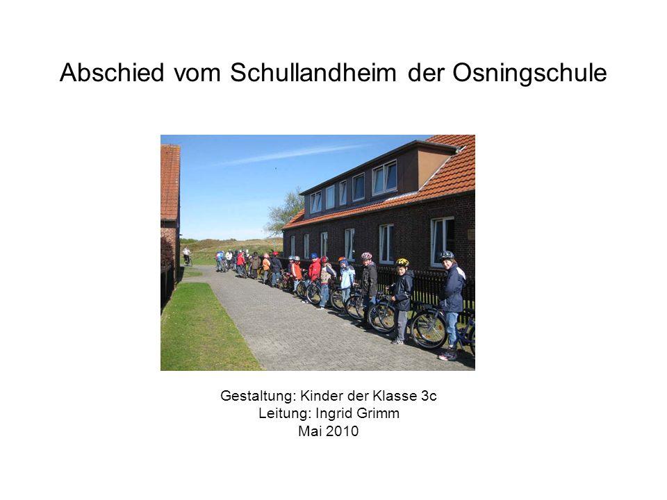 Abschied vom Schullandheim der Osningschule Gestaltung: Kinder der Klasse 3c Leitung: Ingrid Grimm Mai 2010