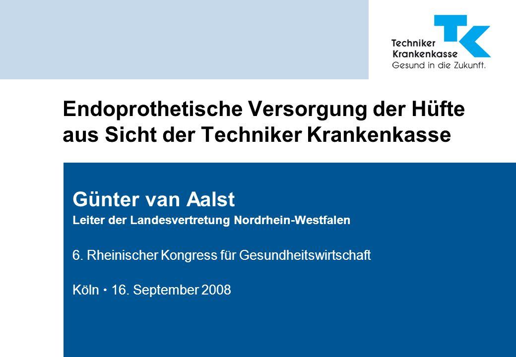 Endoprothetische Versorgung der Hüfte aus Sicht der Techniker Krankenkasse Günter van Aalst Leiter der Landesvertretung Nordrhein-Westfalen 6. Rheinis