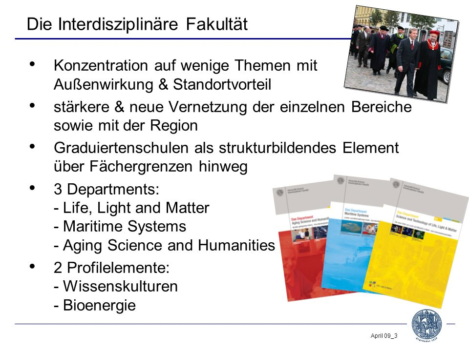 April 09_4 Die Werkzeuge -Dekan, Prodekan, Dekanat -Leiter & Vorstand der Departments, Wissenschaftlicher Beirat -Mitgliederversammlung -Mitglieder, assoziierte Mitglieder ----------------------------------------------------------- -50 Promotionsstipendien bis 2011 -Berufungsverfahren -Studiengänge (Aquakultur) -Institute (MPI, FHG, Leibniz,...) -interdisziplinäre Projekte