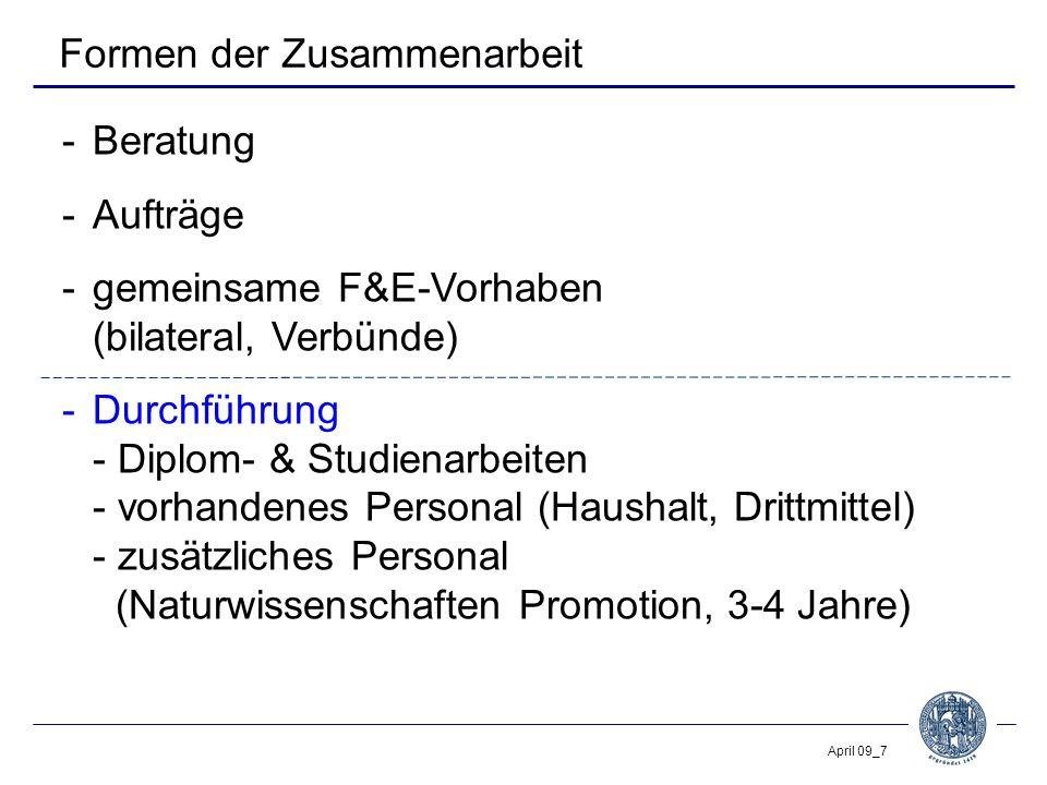 April 09_7 Formen der Zusammenarbeit -Beratung -Aufträge -gemeinsame F&E-Vorhaben (bilateral, Verbünde) -Durchführung - Diplom- & Studienarbeiten - vorhandenes Personal (Haushalt, Drittmittel) - zusätzliches Personal (Naturwissenschaften Promotion, 3-4 Jahre)