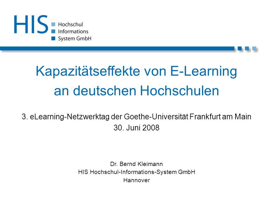 Kapazitätseffekte von E-Learning an deutschen Hochschulen 3. eLearning-Netzwerktag der Goethe-Universität Frankfurt am Main 30. Juni 2008 Dr. Bernd Kl