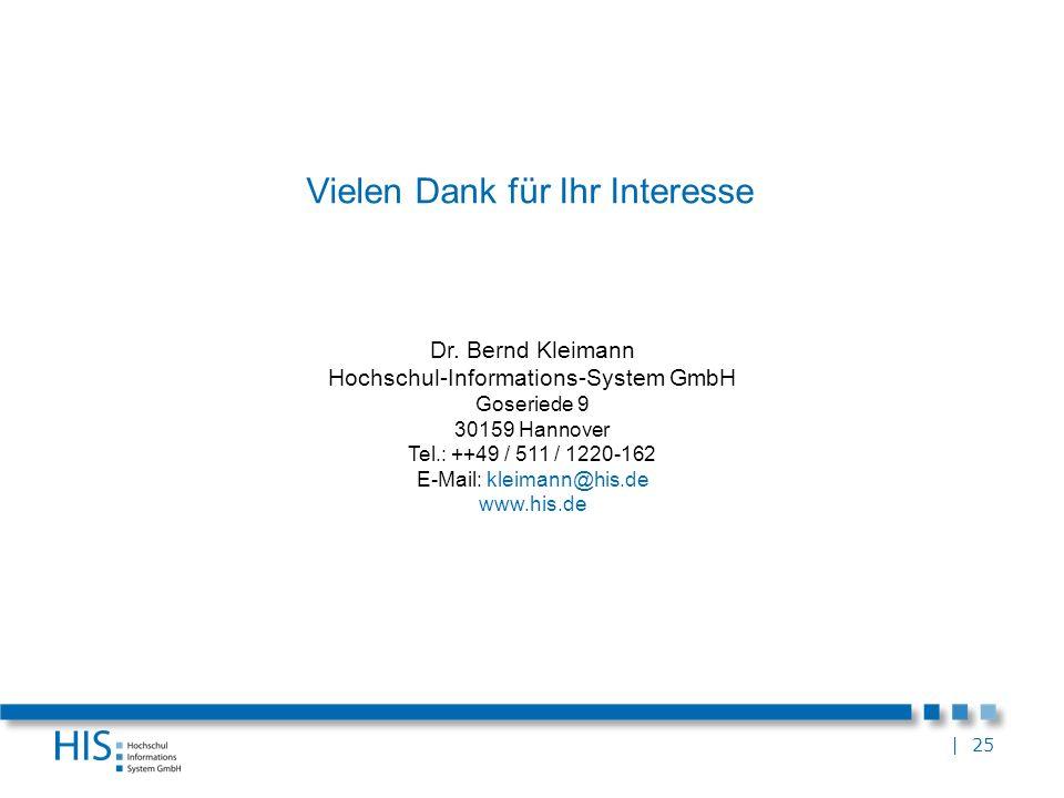 | 25 Vielen Dank für Ihr Interesse Dr. Bernd Kleimann Hochschul-Informations-System GmbH Goseriede 9 30159 Hannover Tel.: ++49 / 511 / 1220-162 E-Mail