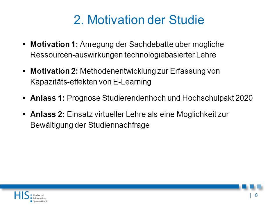 | 8 2. Motivation der Studie Motivation 1: Anregung der Sachdebatte über mögliche Ressourcen-auswirkungen technologiebasierter Lehre Motivation 2: Met