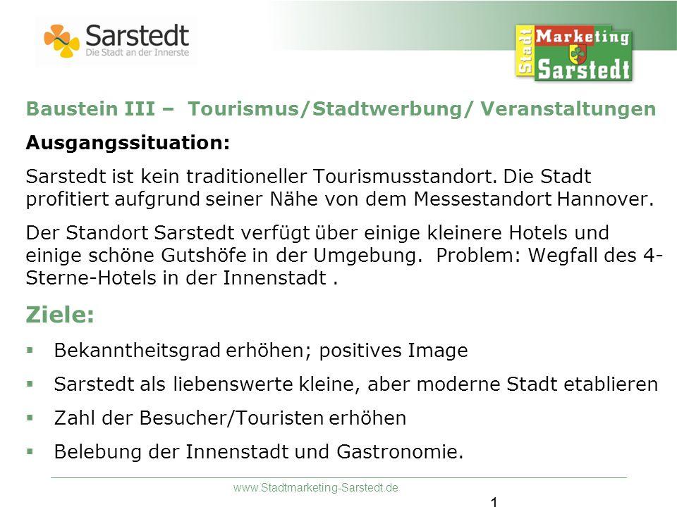 www.Stadtmarketing-Sarstedt.de 1 Baustein III – Tourismus/Stadtwerbung/ Veranstaltungen Ausgangssituation: Sarstedt ist kein traditioneller Tourismuss