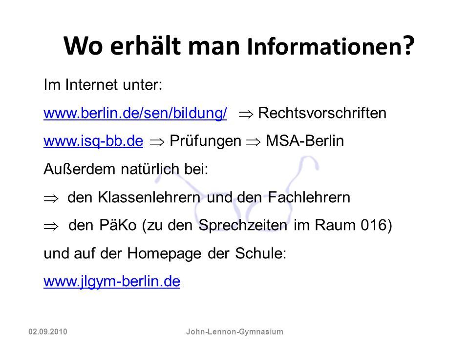 Wo erhält man Informationen ? 02.09.2010 John-Lennon-Gymnasium Im Internet unter: www.berlin.de/sen/bildung/www.berlin.de/sen/bildung/ Rechtsvorschrif