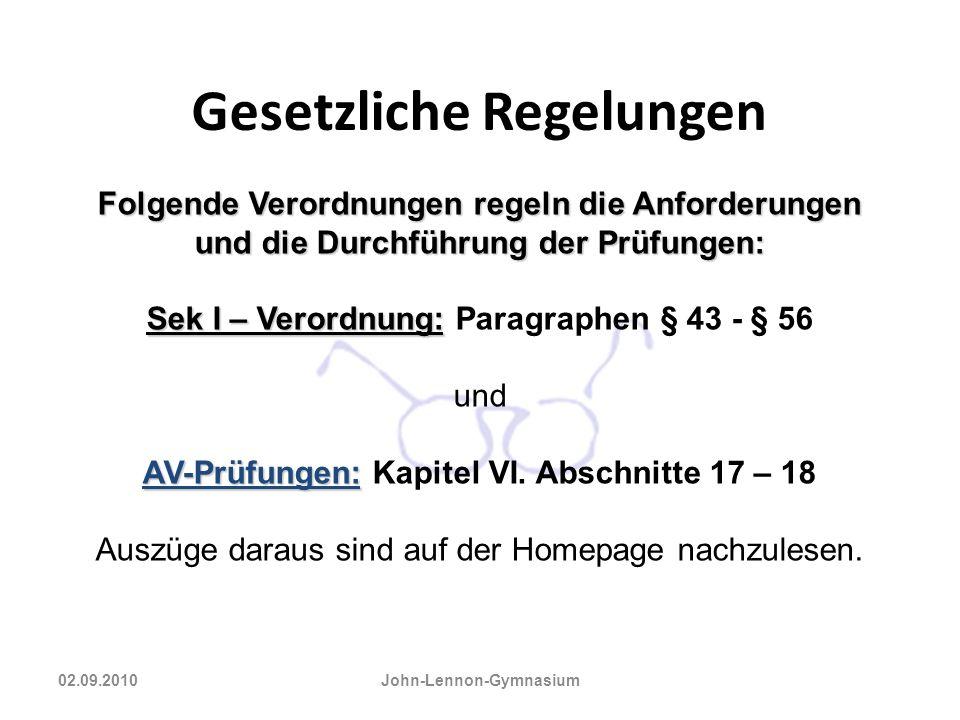Gesetzliche Regelungen 02.09.2010 John-Lennon-Gymnasium Folgende Verordnungen regeln die Anforderungen und die Durchführung der Prüfungen: Sek I – Ver