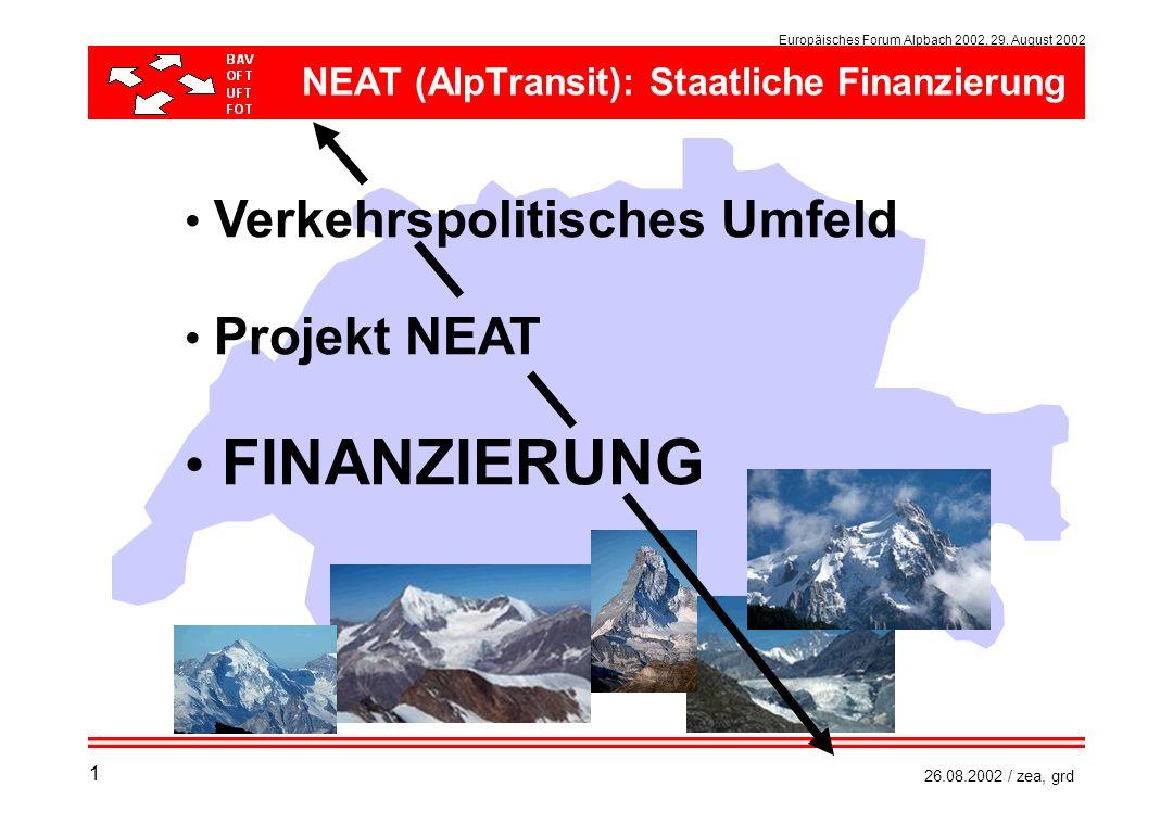 Europäisches Forum Alpbach 2002, 29. August 2002 26.08.2002 / zea, grd NEAT (AlpTransit): Staatliche Finanzierung Verkehrspolitisches Umfeld Projekt N