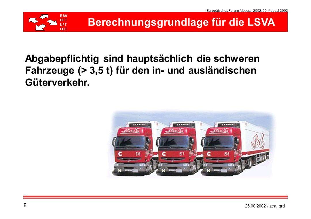 Europäisches Forum Alpbach 2002, 29. August 2002 26.08.2002 / zea, grd Abgabepflichtig sind hauptsächlich die schweren Fahrzeuge (> 3,5 t) für den in-