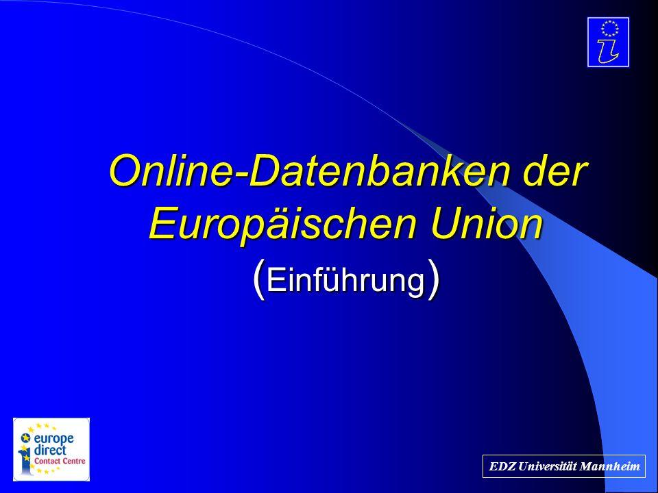 EDZ Universität Mannheim Online-Datenbanken der Europäischen Union ( Einführung )