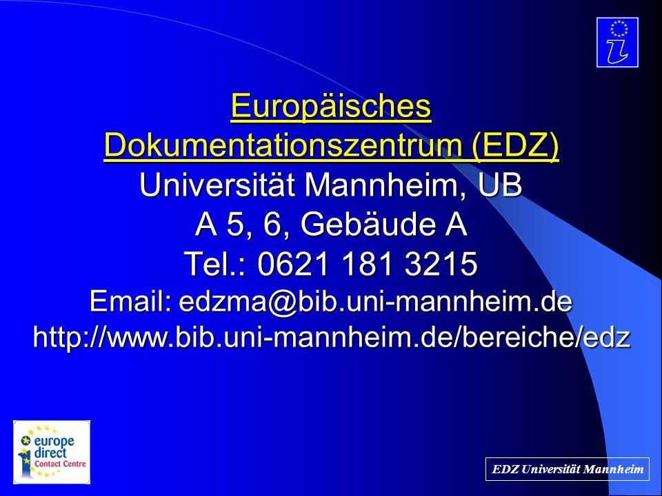 Europäisches Dokumentationszentrum (EDZ) Universität Mannheim, UB A 5, 6, Gebäude A Tel.: 0621 181 3215 Email: edzma@bib.uni-mannheim.de http://www.bib.uni-mannheim.de/bereiche/edz