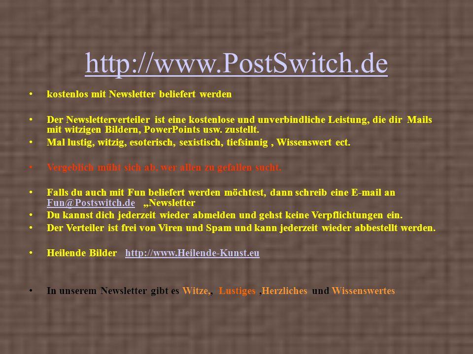 http://www.PostSwitch.de kostenlos mit Newsletter beliefert werden Der Newsletterverteiler ist eine kostenlose und unverbindliche Leistung, die dir Ma