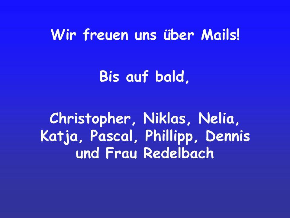 Wir freuen uns über Mails! Bis auf bald, Christopher, Niklas, Nelia, Katja, Pascal, Phillipp, Dennis und Frau Redelbach