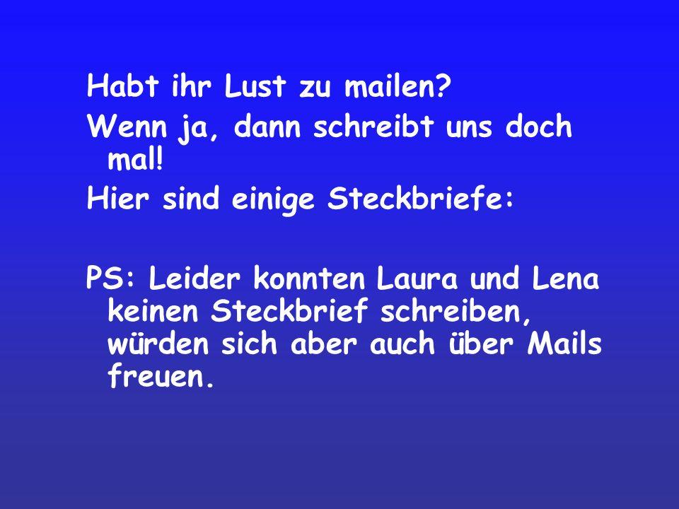 Habt ihr Lust zu mailen? Wenn ja, dann schreibt uns doch mal! Hier sind einige Steckbriefe: PS: Leider konnten Laura und Lena keinen Steckbrief schrei