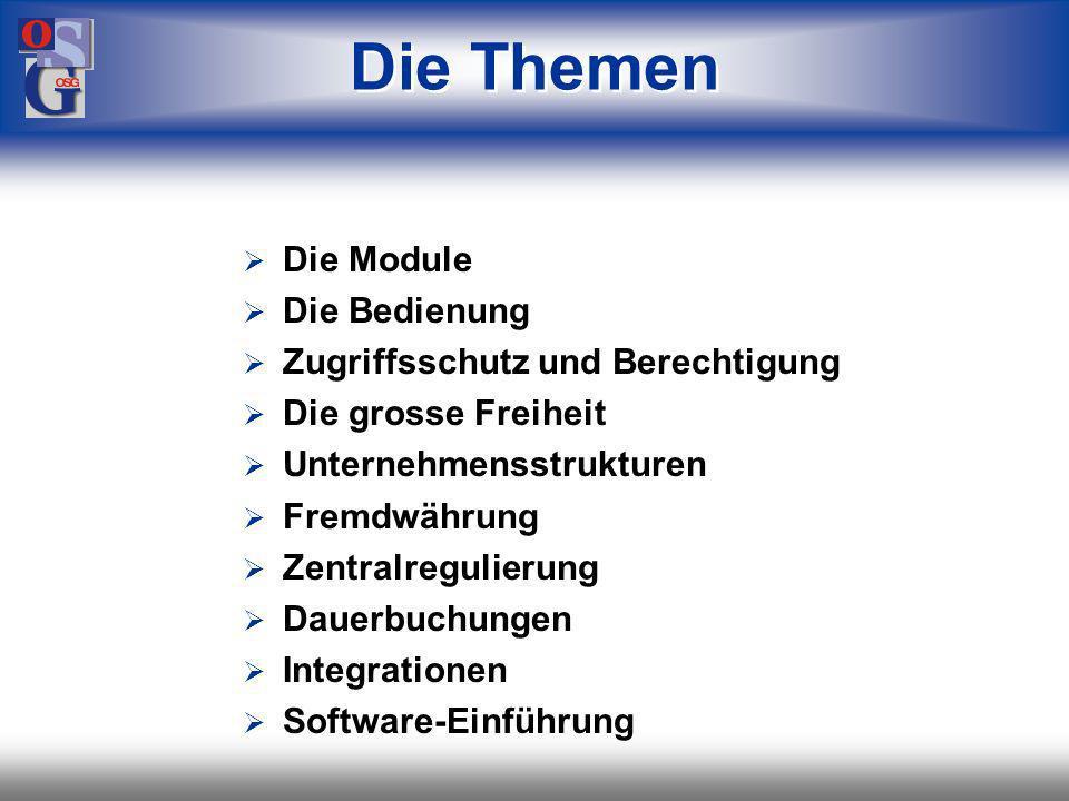 OSG 2 Die Themen Die Module Die Bedienung Zugriffsschutz und Berechtigung Die grosse Freiheit Unternehmensstrukturen Fremdwährung Zentralregulierung Dauerbuchungen Integrationen Software-Einführung
