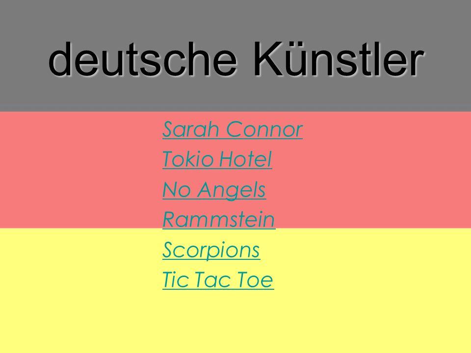 deutsche Künstler Sarah Connor Tokio Hotel No Angels Rammstein Scorpions Tic Tac Toe