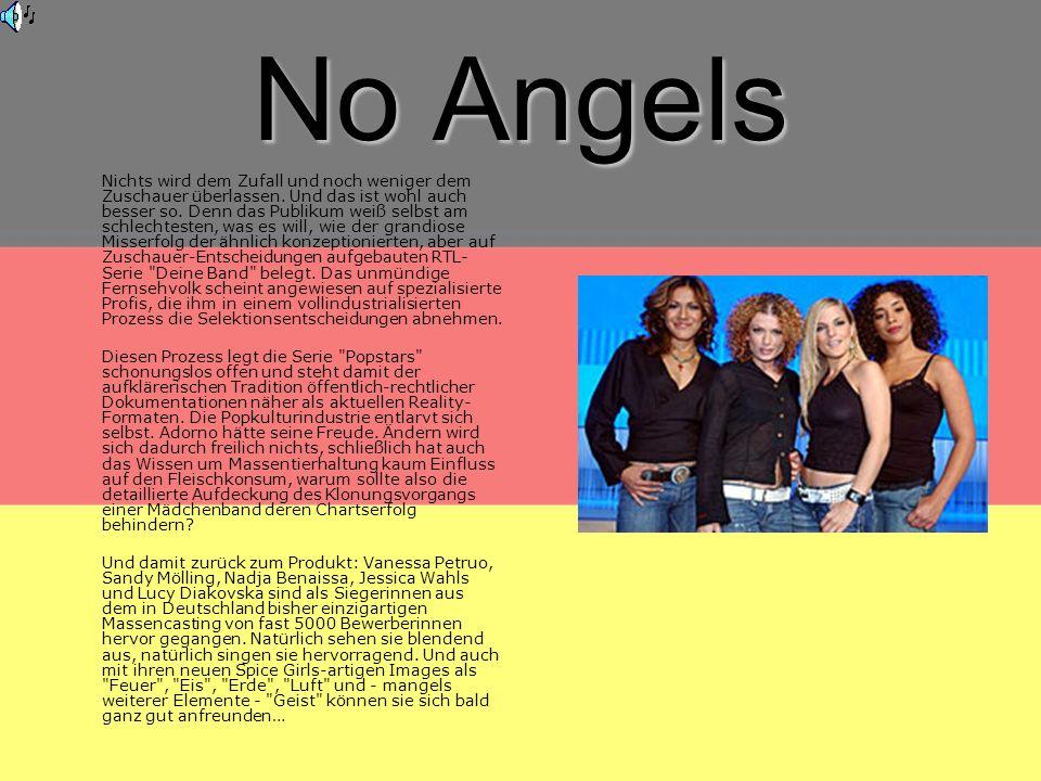 No Angels Nichts wird dem Zufall und noch weniger dem Zuschauer überlassen.