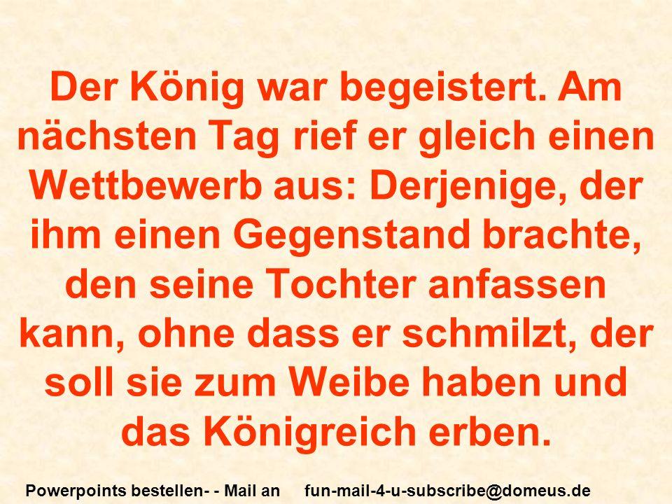 Powerpoints bestellen- - Mail an fun-mail-4-u-subscribe@domeus.de Der König war begeistert.
