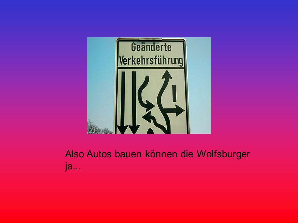 Also Autos bauen können die Wolfsburger ja...