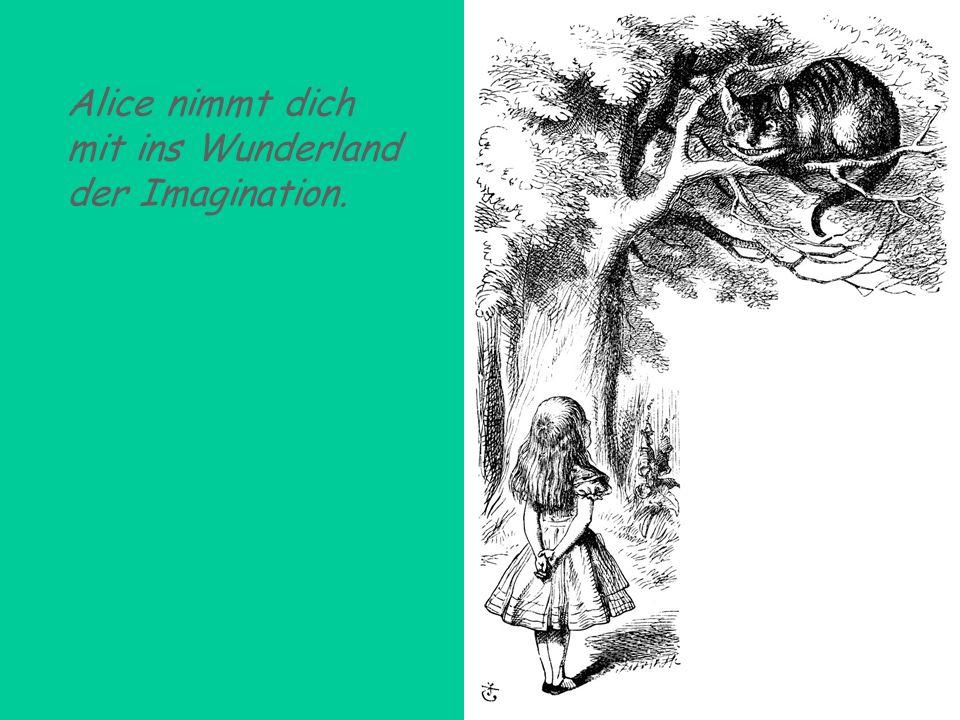Alice nimmt dich mit ins Wunderland der Imagination.