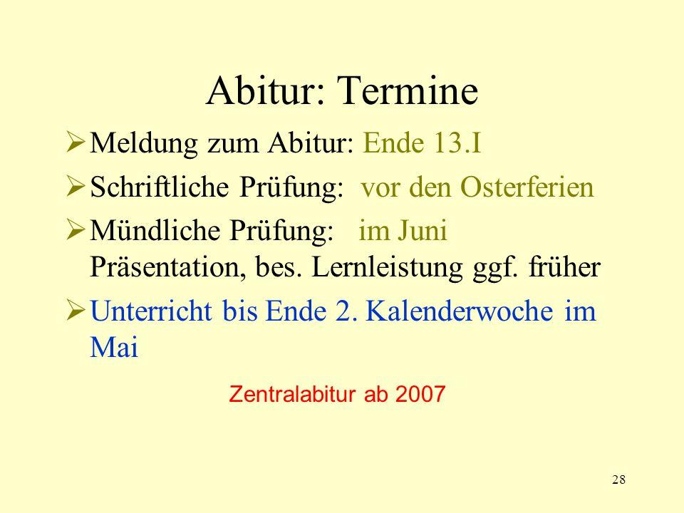 28 Abitur: Termine Meldung zum Abitur: Ende 13.I Schriftliche Prüfung: vor den Osterferien Mündliche Prüfung: im Juni Präsentation, bes.