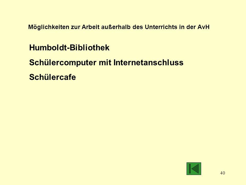 40 Möglichkeiten zur Arbeit außerhalb des Unterrichts in der AvH Humboldt-Bibliothek Schülercomputer mit Internetanschluss Schülercafe