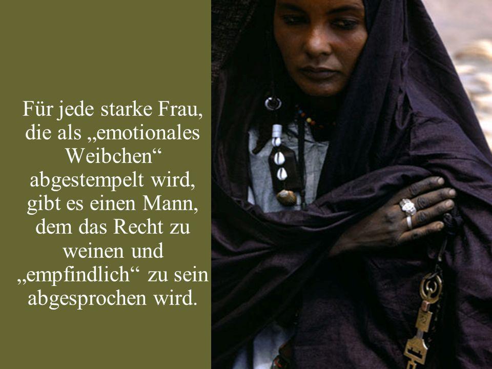 Für jede starke Frau, die als emotionales Weibchen abgestempelt wird, gibt es einen Mann, dem das Recht zu weinen und empfindlich zu sein abgesprochen wird.